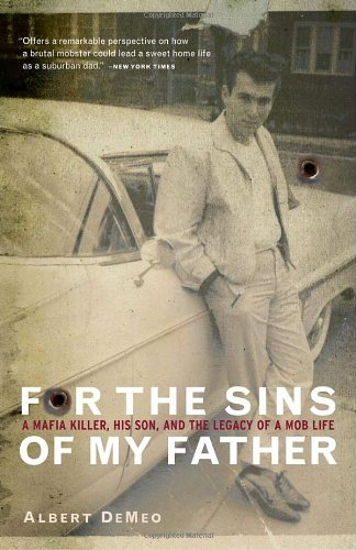 Albert Demeo For The Sins Of My Father A Mafia Killer His Son And The Legacy Of A Mob