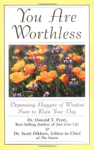 Oswald T. Pratt You Are Worthless Depressing Nuggets Of Wisdom Sure To Ruin Your Da