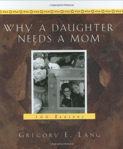 Gregory E. Lang Why A Daughter Needs A Mom 100 Reasons