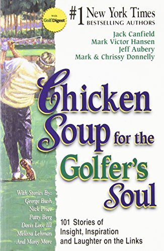 Jack Canfield Chicken Soup For The Golfer's Soul 101 Stories Of Insights Inspiration And Laughter