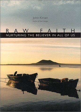 John Kirvan Raw Faith Nurturing The Believer In All Of Us