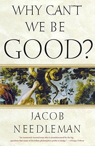 Jacob Needleman Why Can't We Be Good?