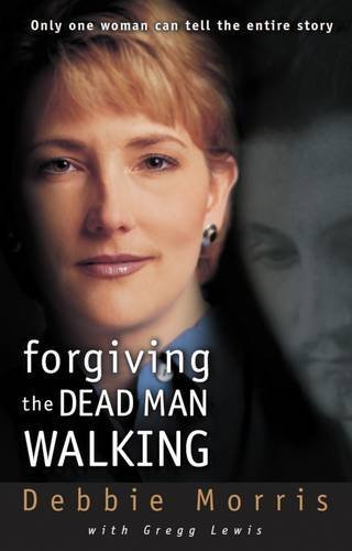 Debbie Morris Forgiving The Dead Man Walking Only One Woman Can Tell The Entire Story