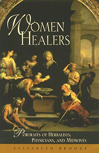 Elisabeth Brooke Women Healers Portraits Of Herbalists Physicians And Midwives Original