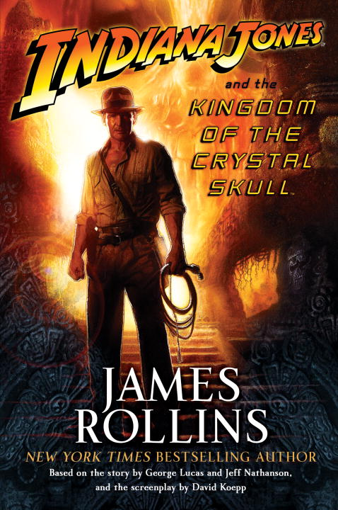 James Rollins Indiana Jones And The Kingdom Of The Crystal Skull