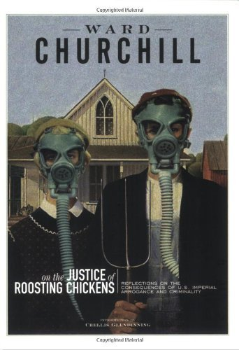 Ward Churchill On The Justice Of Roosting Chickens Reflections On The Consequences Of U.S. Imperial