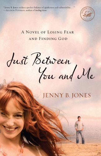 Jenny B. Jones Just Between You And Me A Novel Of Losing Fear And Finding God