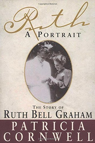 Patricia Cornwell Ruth A Portrait The Story Of Ruth Bell Graham