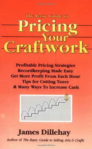 James Dillehay Basic Guide To Pricing Your Craftwork The With Profitable Strategies For Recordkeeping Cut