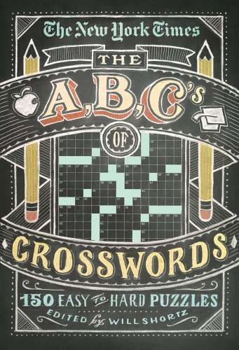 Will Shortz The New York Times Abcs Of Crosswords 200 Easy To Hard Puzzles