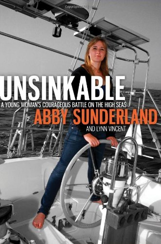Abby Sunderland Unsinkable A Young Woman's Courageous Battle On The High Sea