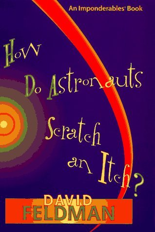 David Feldman How Do Astronauts Scratch An Itch Imponderables Book