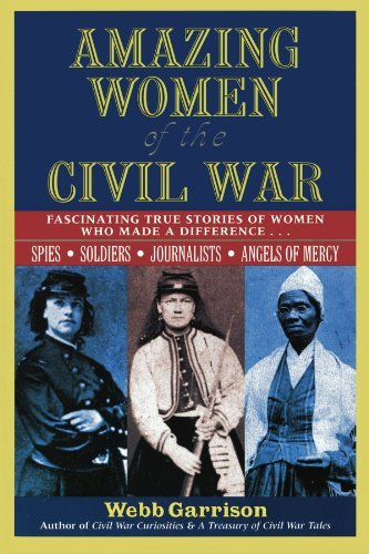 Webb Garrison Amazing Women Of The Civil War Fascinating True Stories Of Women Who Made A Diff