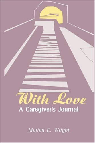 Marian E. Wright With Love A Caregiver's Journal