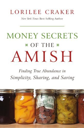 Lorilee Craker Money Secrets Of The Amish Finding True Abundance In Simplicity Sharing An