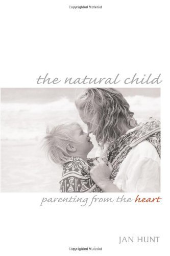 Jan Hunt The Natural Child Parenting From The Heart