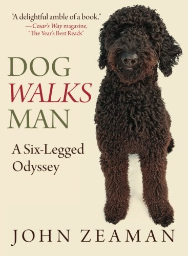 John Zeaman Dog Walks Man A Six Legged Odyssey