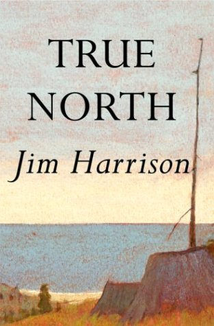 Jim Harrison True North