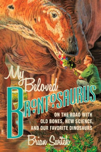 Brian Switek My Beloved Brontosaurus On The Road With Old Bones New Science And Our