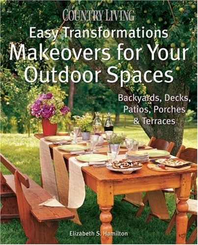Janice Easton Epner Country Living Easy Transformations Makeovers For Your Outdoor Spaces Backyards Dec