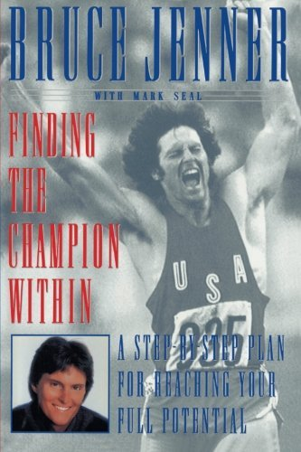 Bruce Jenner Finding The Champion Within A Step By Step Plan For Reaching Your Full Potent