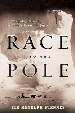Ranulph Fiennes Race To The Pole Tragedy Heroism And Scott's Antarctic Quest