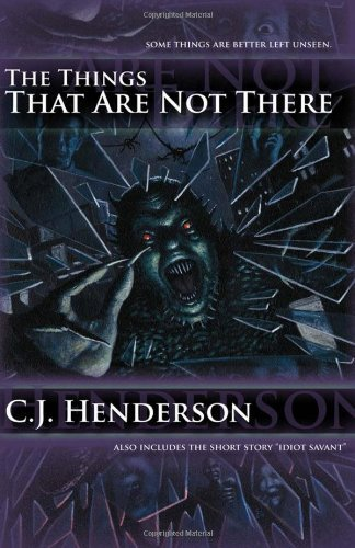 C. J. Henderson The Things That Are Not There
