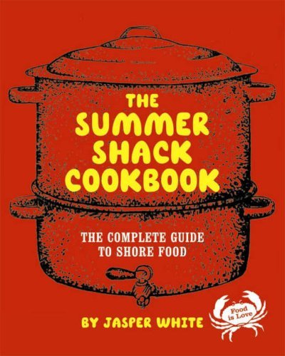 Jasper White The Summer Shack Cookbook The Complete Guide To Shore Food