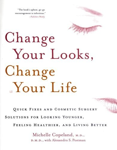 Michelle Copeland Change Your Looks Change Your Life Quick Fixes And Cosmetic Surgery Solutions For Lo