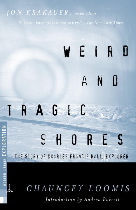 Chauncey Loomis Weird And Tragic Shores The Story Of Charles Francis Hall Explorer 2000