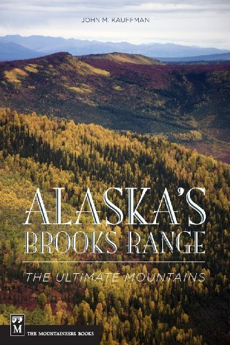 John Kauffmann Alaska's Brooks Range The Ultimate Mountains
