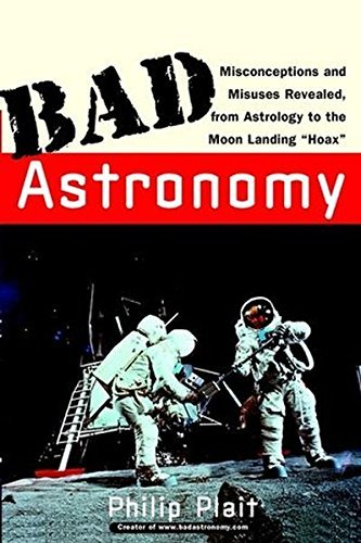 Philip C. Plait Bad Astronomy Misconceptions And Misuses Revealed From Astrolo
