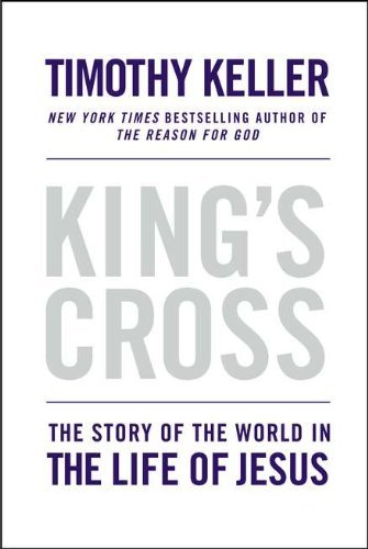 Timothy Keller King's Cross The Story Of The World In The Life Of Jesus