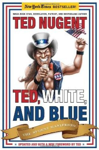 Ted Nugent Ted White And Blue The Nugent Manifesto Updated