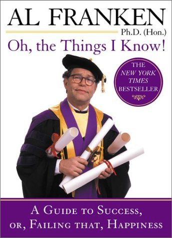 Al Franken Oh The Things I Know! A Guide To Success Or Failing That Happiness