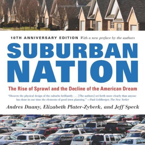 Andres Duany Suburban Nation The Rise Of Sprawl And The Decline Of The America 0010 Edition;anniversary