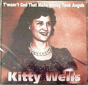 Kitty Wells T'wasn't God That Made Honky Tonk Angels
