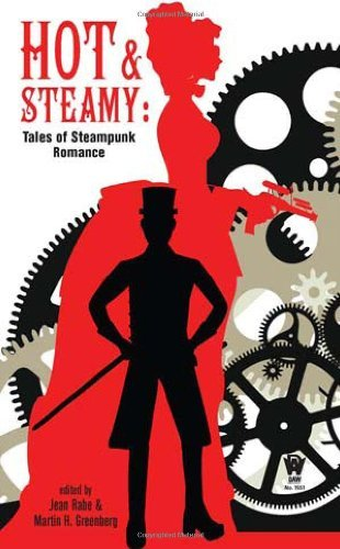 Jean Rabe Hot And Steamy Tales Of Steampunk Romance