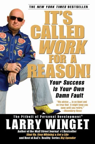 Larry Winget It's Called Work For A Reason! Your Success Is Your Own Damn Fault