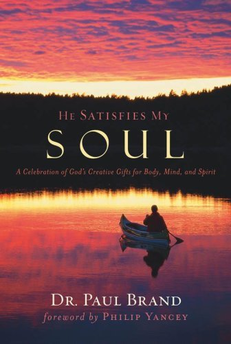 Dr. Paul Brand He Satisfies My Soul A Celebration Of God's Crea