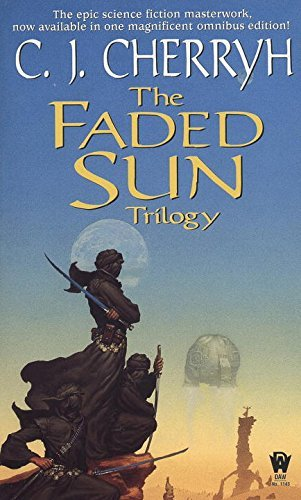 C. J. Cherryh The Faded Sun Trilogy Kesrith Shon'jir Kutath