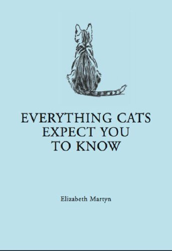 Elizabeth Martyn Everything Your Cat Expects You To Know