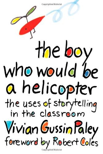 Vivian Gussin Paley The Boy Who Would Be A Helicopter Revised
