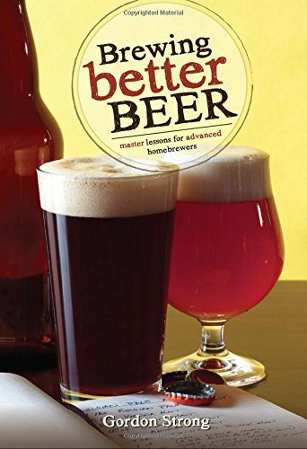 Gordon Strong Brewing Better Beer Master Lesson For Advanced Homeowners