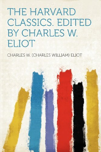 Charles W. Eliot The Harvard Classics. Edited By Charles W. Eliot