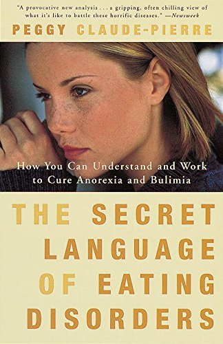 Peggy Claude Pierre The Secret Language Of Eating Disorders How You Can Understand And Work To Cure Anorexia