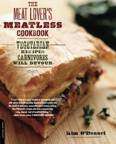 Kim O'donnel The Meat Lover's Meatless Cookbook Vegetarian Recipes Carnivores Will Devour