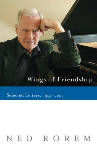 Ned Rorem Wings Of Friendship Selected Letters 1944 2003