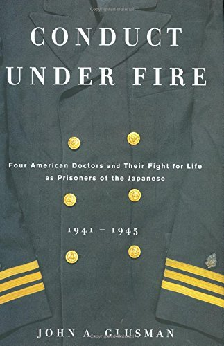 John A. Glusman Conduct Under Fire Four American Doctors & Their Fight For Life As Prisoners Of The Japanese 1941 1945