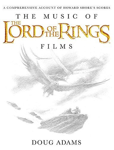 Doug Adams The Music Of The Lord Of The Rings Films A Comprehensive Account Of Howard Shore's Scores